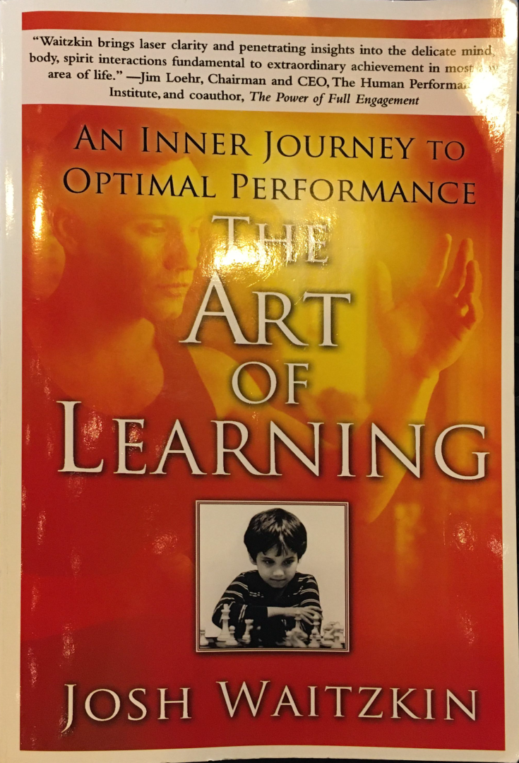 Book Summary and Notes: The Art of Learning by Josh Waitzkin